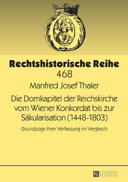 Die Domkapitel der Reichskirche vom Wiener Konkordat bis zur Säkularisation (1448–1803) von Thaler,  Manfred Josef