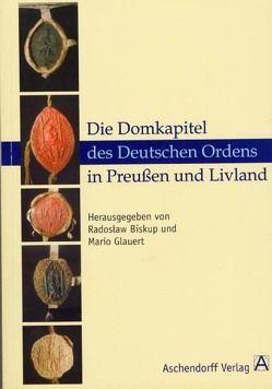 Die Domkapitel des Deutschen Ordens in Preussen und Livland von Biskup,  Radoslaw, Glauert,  Mario