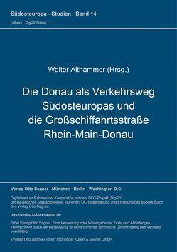 Die Donau als Verkehrsweg Südosteuropas und die Großschiffahrtsstraße Rhein-Main-Donau von Althammer,  Walter