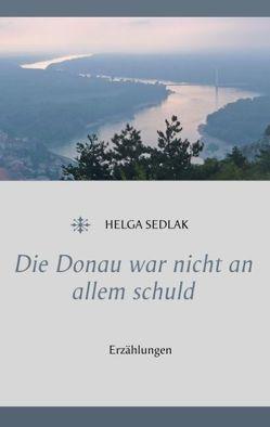 Die Donau war nicht an allem schuld von Sedlak,  Helga