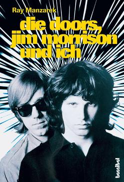 Die Doors, Jim Morrison und ich von Borchardt,  Kirsten, Manzarek,  Ray