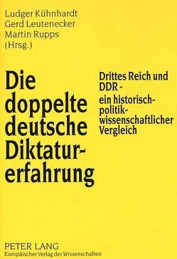 Die doppelte deutsche Diktaturerfahrung von Kühnhardt,  Ludger, Leutenecker,  Gerd, Rupps,  Martin