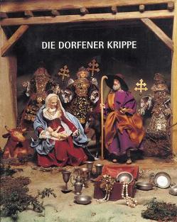 Die Dorfener Krippe von Feuchtner,  Manfred, Hildebrandt,  Maria, Mülbe,  Wolf Ch von der, Nadler,  Stefan