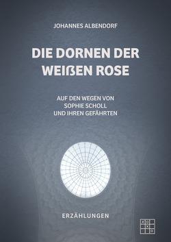 Die Dornen der Weißen Rose von Albendorf,  Johannes