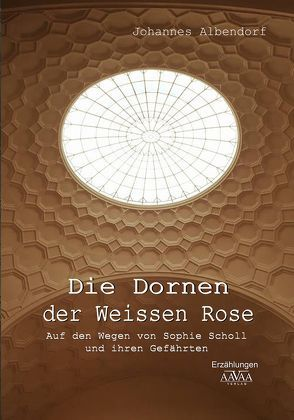 Die Dornen der Weissen Rose – Großdruck von Albendorf,  Johannes