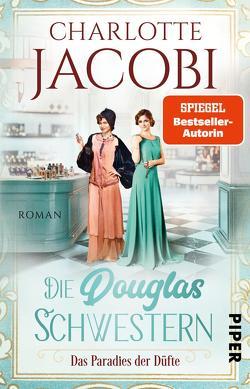 Die Douglas-Schwestern – Das Paradies der Düfte von Jacobi,  Charlotte