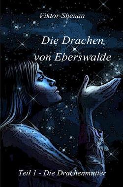 Die Drachen von Eberswalde / Die Drachen von Eberswalde  Teil 1 – Die Drachenmutter von Shenan,  Viktor