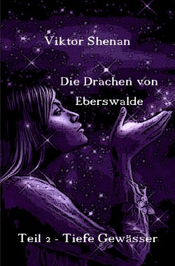 Die Drachen von Eberswalde / Die Drachen von Eberswalde  Teil 2 – Tiefe Gewässer von Shenan,  Viktor