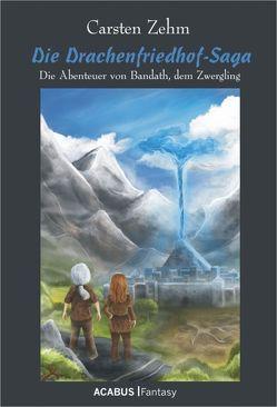 Die Drachenfriedhof-Saga. Die Abenteuer von Bandath, dem Zwergling von Zehm,  Carsten