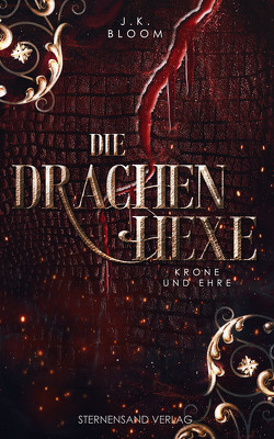 Die Drachenhexe (Band 2): Krone und Ehre von Bloom,  J.K.