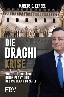Die Draghi-Krise von Kerber,  Markus C