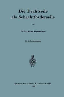 Die Drahtseile als Schachtförderseile von Wyszomirski,  Alfred