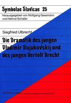 Die Dramatik des jungen Vladimir Majakovskij und des jungen Bertolt Brecht von Ulbrecht,  Siegfried