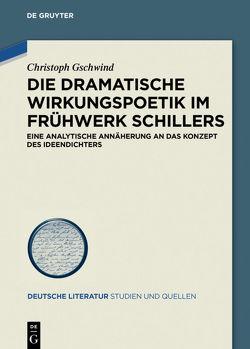 Die dramatische Wirkungspoetik im Frühwerk Schillers von Gschwind,  Christoph