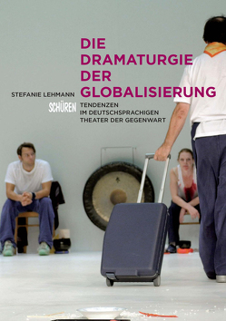 Die Dramaturgie der Globalisierung von Lehmann,  Stephanie