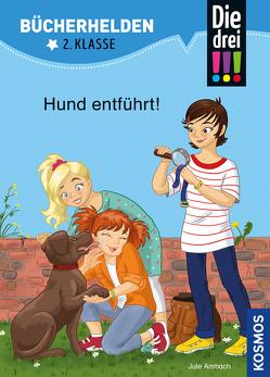 Die drei !!!, Bücherhelden 2. Klasse, Hund entführt! von Ambach,  Jule, Rau,  Katja