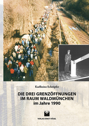 Die drei Grenzöffnungen im Raum Waldmünchen im Jahre 1990 von Schröpfer,  Karlheinz