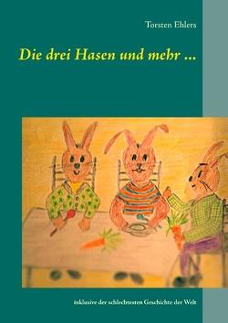Die drei Hasen und mehr … von Ehlers,  Torsten