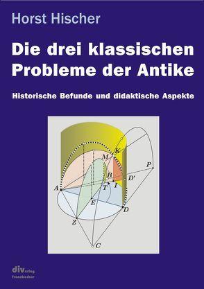 Die drei klassischen Probleme der Antike von Hischer,  Horst