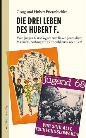 Die drei Leben des Hubert F. von Friesenbichler,  Georg, Friesenbichler,  Hubert