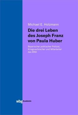Die drei Leben des Joseph Franz von Paula Huber von Holzmann,  Michael