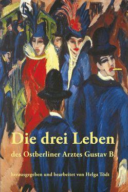 Die drei Leben des Ostberliner Arztes Gustav B. von Tödt,  Helga