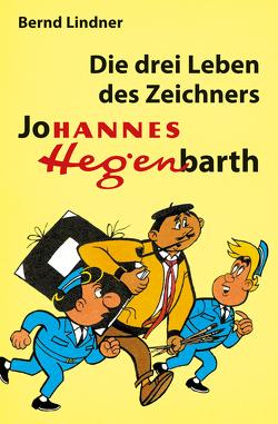 Die drei Leben des Zeichners Johannes Hegenbarth von Kahlau,  Irene, Kruppa,  Rainer, Lindner,  Bernd, Neumann,  Thomas
