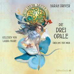Die drei Opale 1: Über das tiefe Meer von Driver,  Sarah, Maire,  Laura, Ströle,  Wolfram