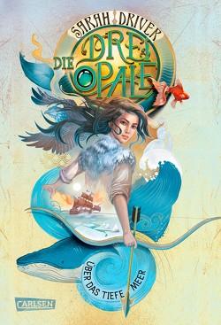 Die drei Opale 1: Über das tiefe Meer von Driver,  Sarah, Ströle,  Wolfram