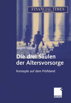 Die drei Säulen der Altersvorsorge von Tepper,  Jürgen R. E.
