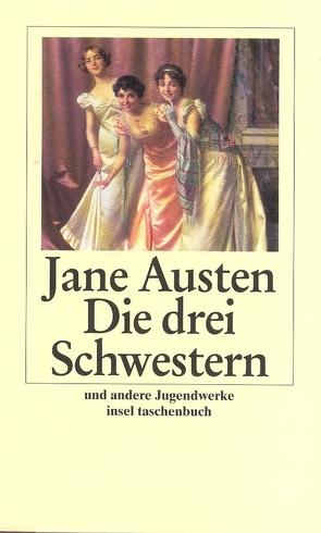 Die drei Schwestern und andere Jugendwerke von Austen,  Jane, Walz,  Melanie