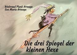 Die drei Spiegel der kleinen Hexe von Arteaga,  Eva Maria, Plank Arteaga,  Waltraud