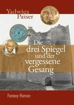 Die drei Spiegel und der vergessene Gesang von Passer,  Yadwiga