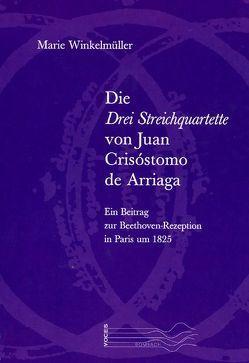 Die drei Streichquartette von Juan Crisóstomo de Arriaga von Winkelmüller,  Marie