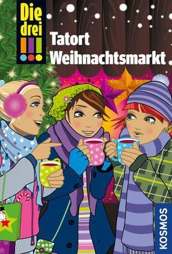 Die drei !!!, Tatort Weihnachtsmarkt (drei Ausrufezeichen) von Biber,  Ina, Vogel,  Maja von, Wich,  Henriette