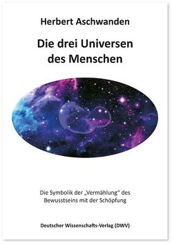 Die drei Universen des Menschen von Aschwanden,  Herbert