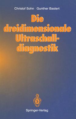 Die dreidimensionale Ultraschalldiagnostik von Bastert,  Gunther, Sohn,  Christof