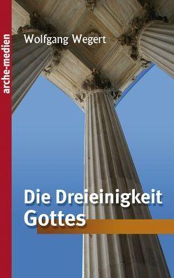 Die Dreieinigkeit Gottes von Wegert,  Wolfgang