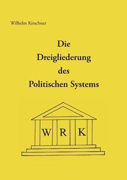 Die Dreigliederung des Politischen Systems von Kirschner,  Wilhelm