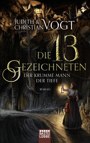Die dreizehn Gezeichneten – Der Krumme Mann der Tiefe von Vogt,  Christian, Vogt,  Judith