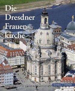 Die Dresdner Frauenkirche von Gesellschaft zur Förderung der Frauenkirche e.V., Magirius,  Heinrich