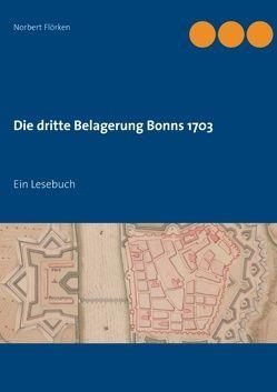Die dritte Belagerung Bonns 1703 von Flörken,  Norbert