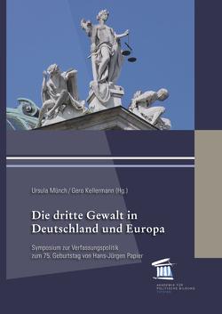 Die dritte Gewalt in Deutschland und Europa von Kellermann,  Gero, Münch,  Ursula, Papier,  Hans Jürgen, Schölderle,  Thomas