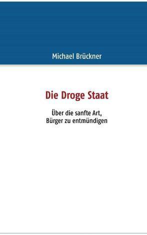Die Droge Staat von Brueckner,  Michael