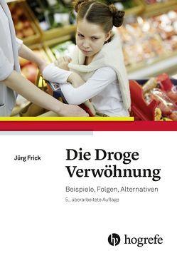 Die Droge Verwöhnung von Frick,  Jürg