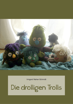 Die drolligen Trolls von Naher-Schmidt,  Irmgard