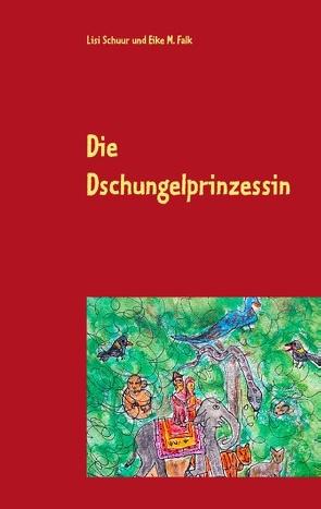 Die Dschungelprinzessin von Falk,  Eike M., Schuur,  Lisi