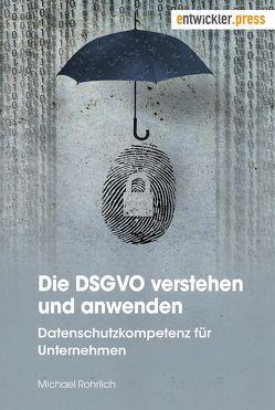 Die DSGVO verstehen und anwenden von Rohrlich,  Michael