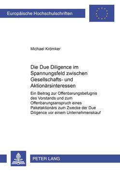 Die Due Diligence im Spannungsfeld zwischen Gesellschafts- und Aktionärsinteressen von Krömker,  Michael