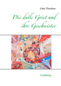 Die dulle Griet und ihre Geschwister von Thienken,  Gaby